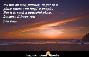 Tyler Perry – It's not an easy journey, to get to a place where you forgive people