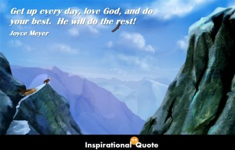 Joyce Meyer – Get up every day, love God, and do your best.