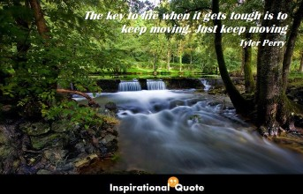 Tyler Perry – The key to life when it gets tough is to keep moving
