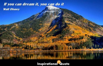 Walt Disney – If you can dream it, you can do it.