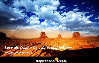 William Shakespeare – Love all, trust a few, do wrong to none