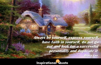 Bruce Lee – Always be yourself, express yourself, have faith in yourself, do not go out and look for a successful personality and duplicate it