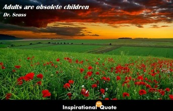 Dr. Seuss – Adults are obsolete children