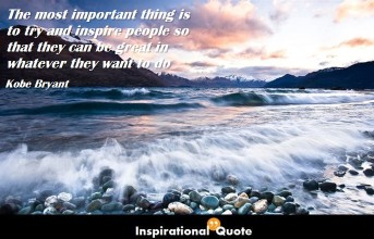 Kobe Bryant – The most important thing is to try and inspire people so that they can be great in whatever they want to do