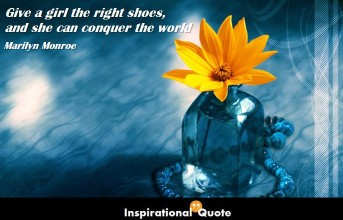 Marilyn Monroe – Give a girl the right shoes, and she can conquer the world