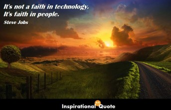 Steve Jobs – It's not a faith in technology. It's faith in people