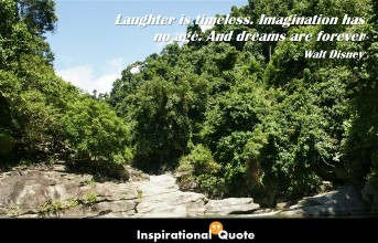 Walt Disney – Laughter is timeless. Imagination has no age.
