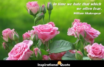 William Shakespeare – In time we hate that which we often fear