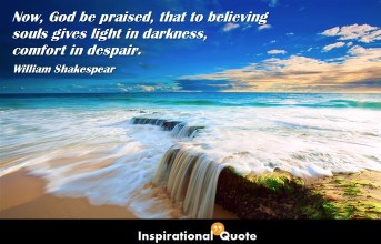 William Shakespeare – Now, God be praised, that to believing souls gives light in darkness, comfort in despair