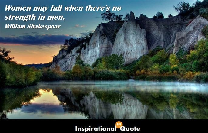 William Shakespeare – Women may fall when there's no strength in men