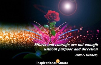 John F. Kennedy – Efforts and courage are not enough without purpose and direction