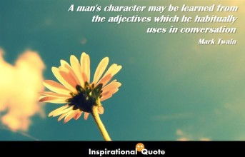 Mark Twain – A man's character may be learned from the adjectives which he habitually uses in conversation