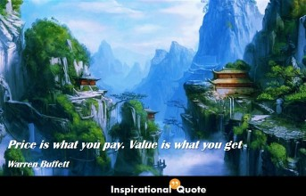 Warren Buffett – Price is what you pay. Value is what you get