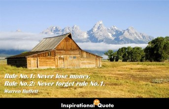 Warren Buffett – Rule No.1: Never lose money. Rule No.2: Never forget rule No.1.