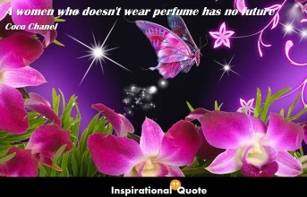 Coco Chanel – A women who doesn't wear perfume has no future