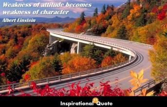 Albert Einstein – Weakness of attitude becomes weakness of character
