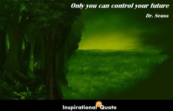 Dr. Seuss – Only you can control your future