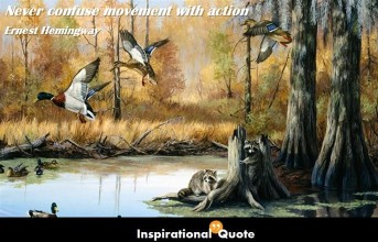 Ernest Hemingway – Never confuse movement with action