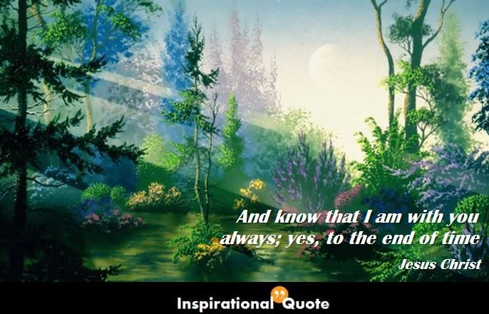 And Know That I Am With You Always; Yes, To