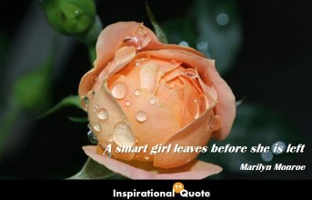 Marilyn Monroe – A smart girl leaves before she is left