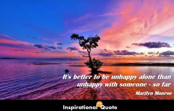 Marilyn Monroe – It's better to be unhappy alone than unhappy with someone – so far