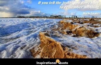 Mark Twain – If you tell the truth, you don't have to remember anything