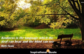Mark Twain – Kindness is the language which the deaf can hear and the blind can see
