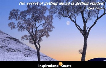 Mark Twain – The secret of getting ahead is getting started