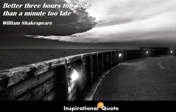 William Shakespeare – Better three hours too soon than a minute too late