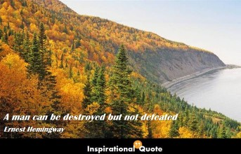 Ernest Hemingway – A man can be destroyed but not defeated