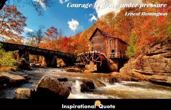 Ernest Hemingway – Courage is grace under pressure