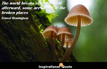 Ernest Hemingway – The world breaks everyone, and afterward, some are strong at the broken places