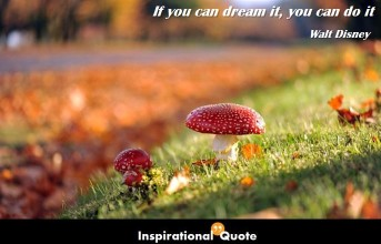 Walt Disney – If you can dream it, you can do it