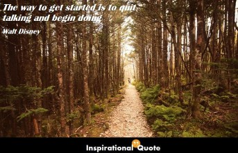 Walt Disney – The way to get started is to quit talking and begin doing
