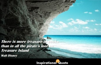 Walt Disney – There is more treasure in books than in all the pirate's loot on Treasure Island