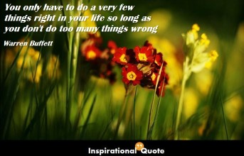 Warren Buffett – You only have to do a very few things right in your life so long as you don't do too many things wrong