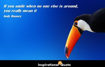 If you smile when no one else is around,  you really mean it