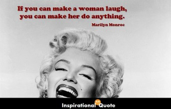 Marilyn Monroe – If you can make a woman laugh, you can make her do anything