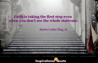 Martin Luther King – Faith is taking the first step